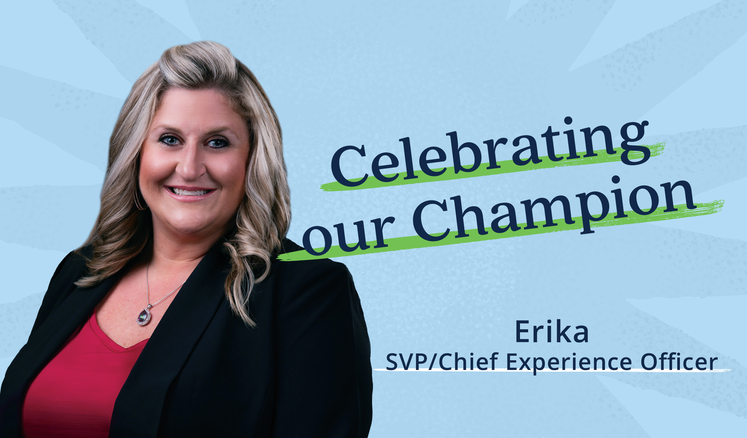 Q & A with Erika, SVP/Chief Experience Officer